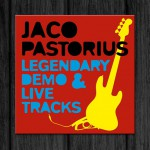 Jaco Pastorius / Legendary Demo & Live Tracks