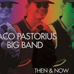 【2016/3/23発売予定】ジャコ・パストリアス・ビッグ・バンド『THEN & NOW』収録の詳細