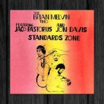 The Brian Melvin Trio Featuring Jaco Pastorius And Jon Davis / Standard Zone
