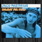 Jaco Pastorius / Holiday For Pans (Comprehensive Brand New Edition)