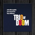John McLaughlin, Jaco Pastorius, Tony Williams / Trio of Doom